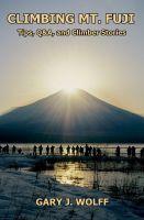 Gary J. Wolff - Climbing Mt. Fuji: Tips, Q&A, and Climber Stories