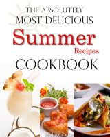 Madison Parker - The Absolutely Most Delicious Summer Recipes Cookbook