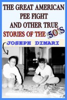 Joseph DiMari - The Great American Pee Fight And Other True Stories Of The 50's