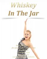 Pure Sheet Music - Whiskey In The Jar Pure sheet music for piano and F instrument traditional Irish folk tune arranged by Lars Christian Lundholm