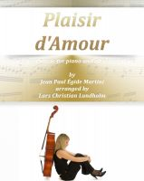 Pure Sheet Music - Plaisir d'Amour Pure sheet music for piano and alto saxophone by Jean Paul Égide Martini arranged by Lars Christian Lundholm