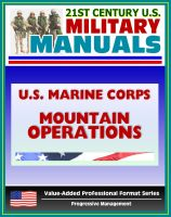 Progressive Management - 21st Century U.S. Military Manuals: U.S. Marine Corps (USMC) Guide To Mountain Operations MCRP 3-35.2A (Value-Added Professional Format Series)