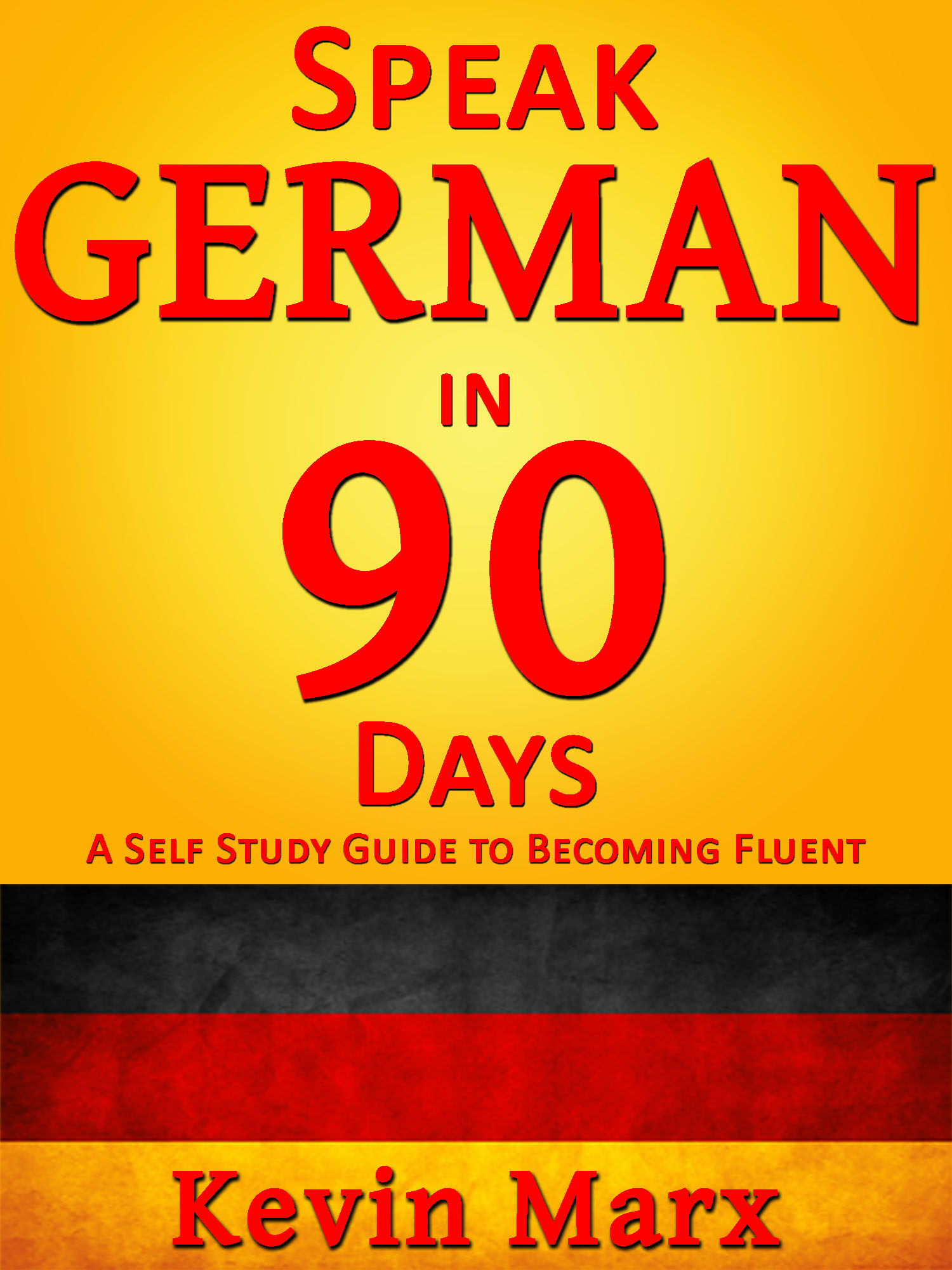 Speak German in 90 Days: A Self Study Guide to Becoming Fluent, an Ebook by  Kevin Marx