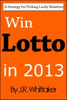 J. R. Whittaker - Win Lotto in 2016 (A Strategy for Picking Lucky Numbers)