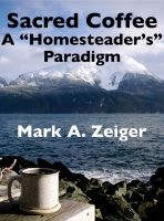 """Cover for 'Sacred Coffee: A """"Homesteader's"""" Paradigm'"""