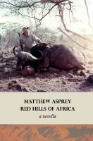 Matthew Asprey - Red Hills of Africa (a novella)