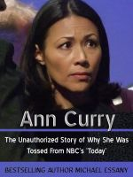 Michael Essany - Ann Curry: The Unauthorized Story of Why She Was Tossed From NBC's 'Today'