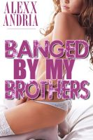 Alexx Andria - Banged By My Brothers