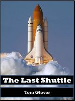 The Last Shuttle by Tom Glover