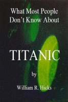 William R. Hicks - What Most People Don't Know About Titanic