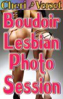 Cheri Verset - Boudoir Lesbian Photo Session (first time seduction erotica)