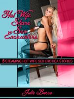 Julie Bosso - Hot Wife Share Sex Encounters: Five Hot Wife Sharing Hardcore Sex Erotica Stories