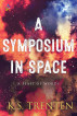 A Symposium in Space by K.S. Trenten