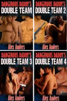 Alex Anders - Dangerous Daddy's Double Team 1 - 4