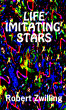 Life Imitating Stars by Robert Zwilling