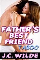 J.C. Wilde - Father's Best Friend - Taboo Erotica Bundle