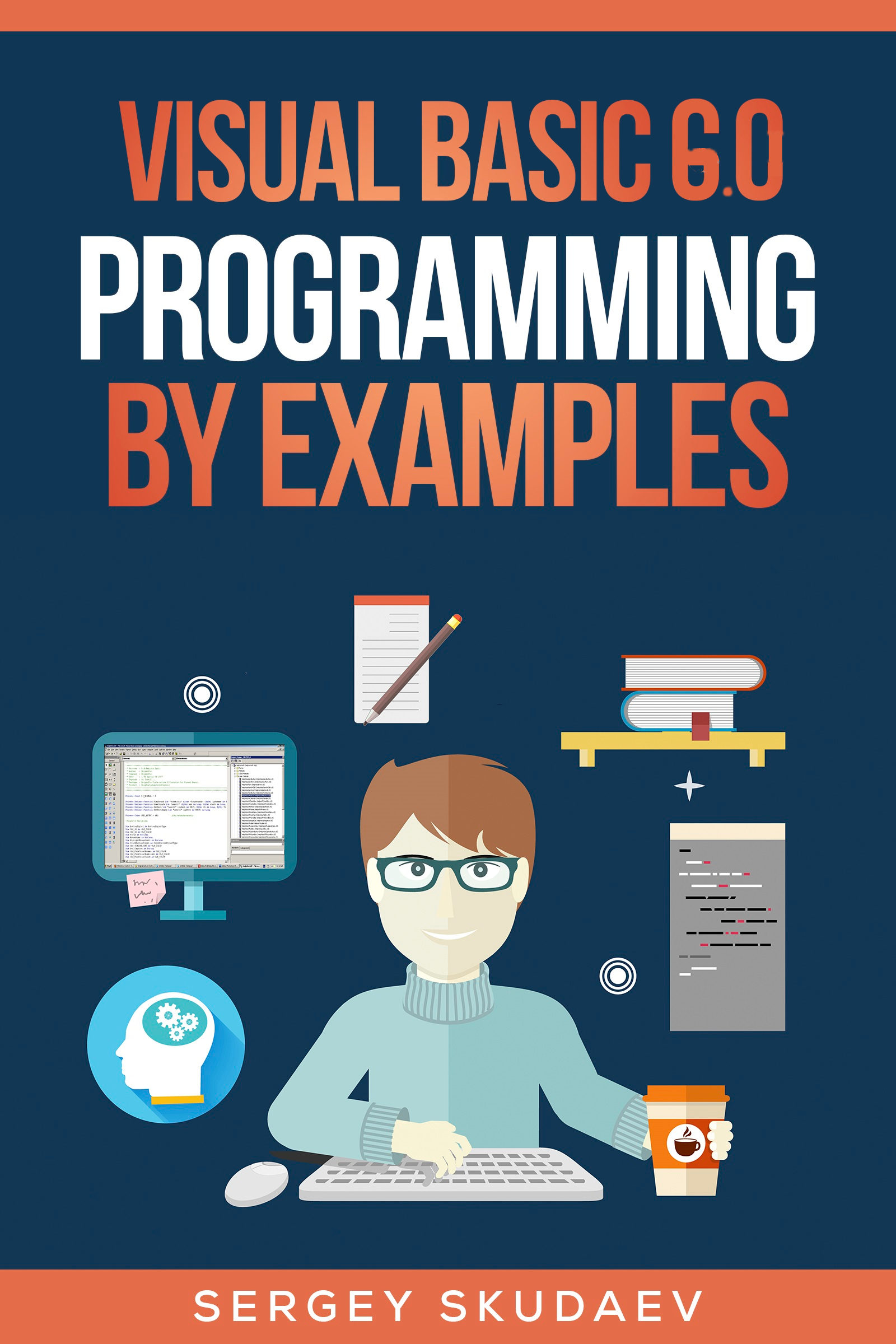Visual Basic 6 0 Programming By Examples, an Ebook by Sergey Skudaev