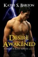 Kathi S Barton - Desire Awakened (Aaron's Kiss #13)