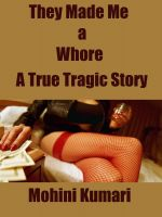 Mohini Kumari - They Made Me a Whore: A True Tragic Story