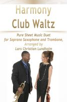 Pure Sheet Music - Harmony Club Waltz Pure Sheet Music Duet for Soprano Saxophone and Trombone, Arranged by Lars Christian Lundholm