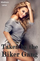 Madison Laine - Taken by the Biker Gang (Biker Erotica)