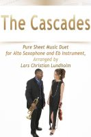Pure Sheet Music - The Cascades Pure Sheet Music Duet for Alto Saxophone and Eb Instrument, Arranged by Lars Christian Lundholm