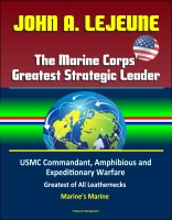 John A. Lejeune, The Marine Corps' Greatest Strategic Leader - USMC Command