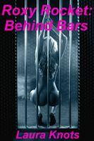 Laura Knots - Roxie Rocket: Behind Bars
