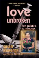 Cover for 'Love Unbroken: from addiction to redemption'