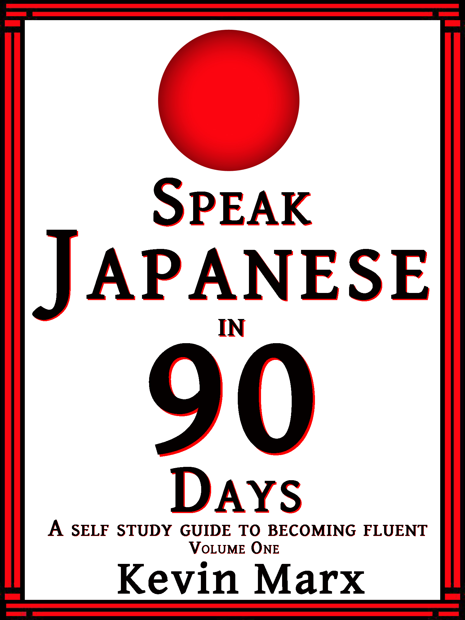 Speak Japanese in 90 Days: A Self Study Guide to Becoming Fluent, Volume  One, an Ebook by Kevin Marx