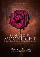 Polly J Adams - Seduced by Moonlight - seven stories of explicit paranormal erotica