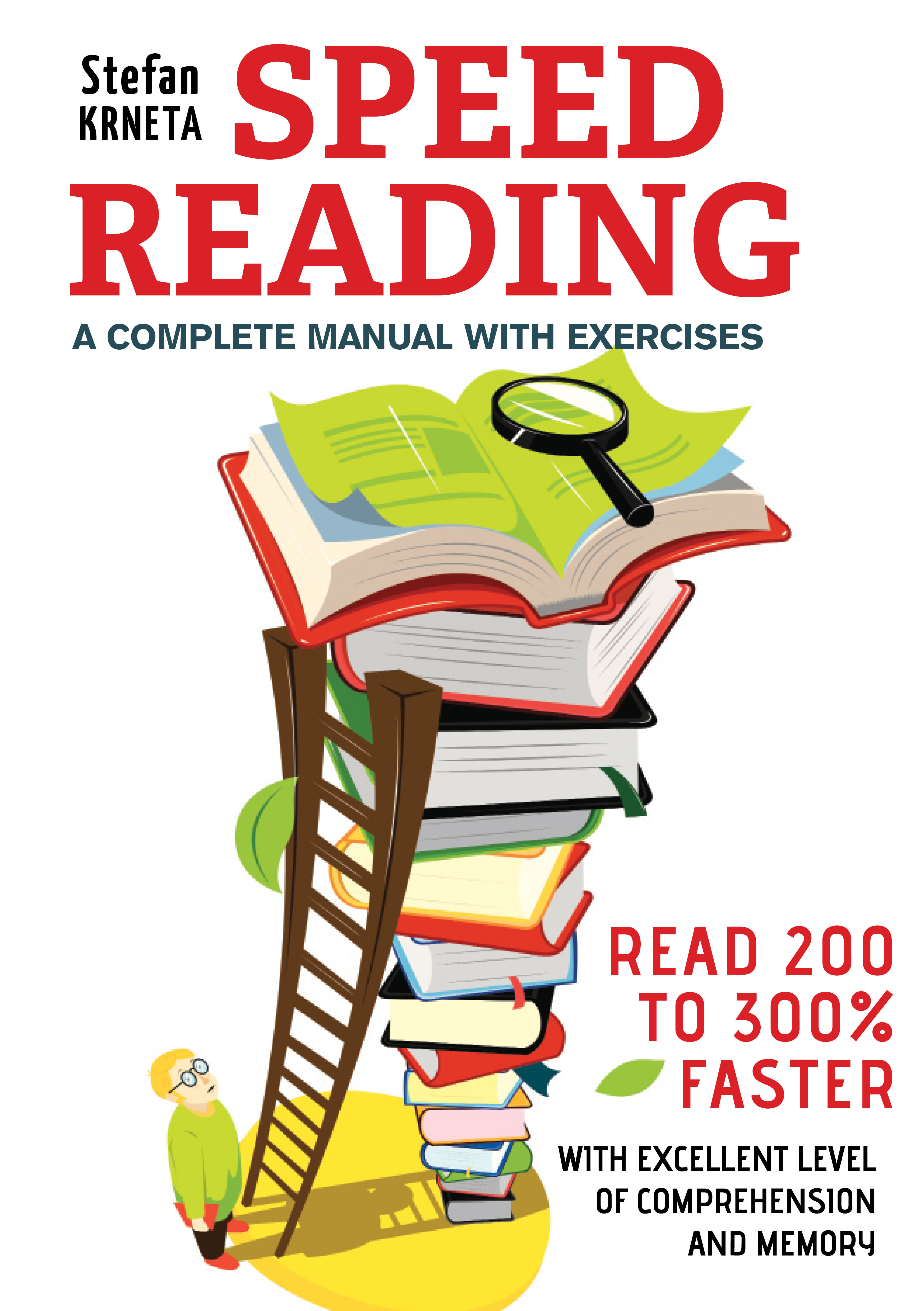 Speed Reading: A Complete Manual with Exercises - Read 200% to 300% faster  while maintaining an excellent level of comprehension and memory , an Ebook