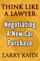 Larry Kahn - Think Like A Lawyer: Negotiating A New Car Purchase