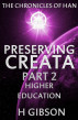 Chronicles of Han: Preserving Creata: Part 2: Higher Education by H Gibson