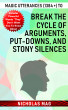 Magic Utterances (1384 +) to Break the Cycle of Arguments, Put-downs, and Stony Silences by Nicholas Mag