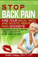 Kathi Casey - Stop Back Pain! Kiss Your Back, Neck and Sciatic Nerve Pain Goodbye!