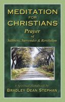 Brad Stephan - Meditation for Christians: Prayer of Stillness, Surrender & Revelation