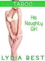 Lydia Best - His Naughty Girl (Totally Taboo Erotica)