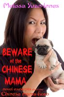 Melissa Yuan-Innes - Beware of the Chinese Mama: Novel Excerpts About the Chinese Mama-fioso
