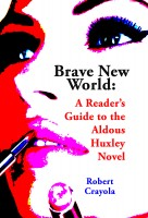 Robert Crayola - Brave New World: A Reader's Guide to the Aldous Huxley Novel