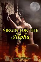 Larissa Coltrane - Virgin for the Alpha (BBW Paranormal Erotic Action Romance – Werewolf Mate)