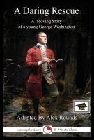 Alex Rounds - A Daring Rescue: A Story of George Washington: Educational Version