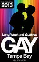 Jon Stapleton - The Stapleton 2013 Long Weekend Guide to Gay Tampa Bay