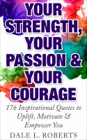 Your Strength, Your Passion & Your Courage: 176 Inspirational Quotes to Upli
