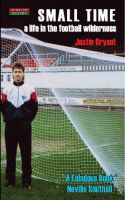 Justin Bryant - Small Time: A Life in the Football Wilderness