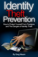 Greg Mason - Identity Theft Prevention - How to Protect Yourself From Predators and The Dangers of Identity Theft!