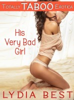 Lydia Best - His Very Bad Girl (Totally Taboo Erotica)