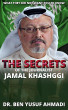 The Secrets of The Journalist Jamal Khashoggi by Dr. Ben Yusuf Ahmadi