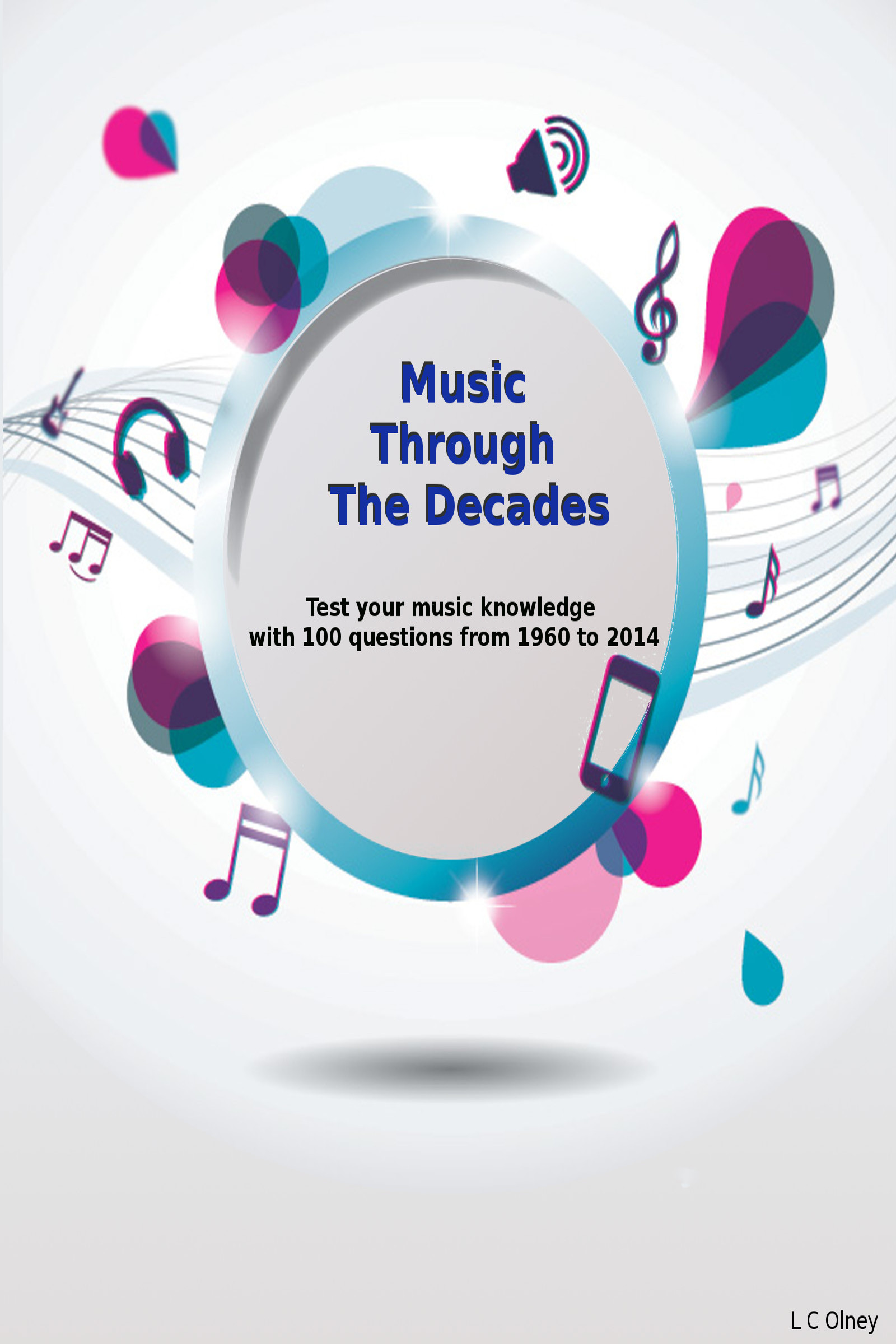 50 years of Number One Hits  Music Quiz Questions and Answers, an Ebook by  L C Olney
