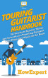Touring Guitarist Handbook: 101 Secrets to Survive, Thrive, and Succeed as a Traveling Guitarist Who Plays Live Music on the Road by HowExpert